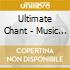 ULTIMATE CHANT - MUSIC OF ETHEREAL BEAUT