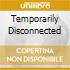 TEMPORARILY DISCONNECTED