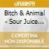 Bitch & Animal - Sour Juice And Rhyme