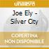 Joe Ely - Silver City