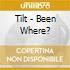 Tilt - Been Where?