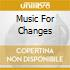 MUSIC FOR CHANGES