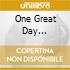 ONE GREAT DAY...