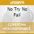 NO TRY NO FAIL