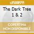 THE DARK TREE 1 & 2