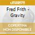 Fred Frith - Gravity