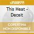 This Heat - Deceit
