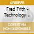 Frith, Fred - Technology Of Tears