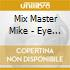 Mix Master Mike - Eye Uv The Cyklops