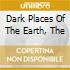 DARK PLACES OF THE EARTH, THE
