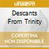 DESCANTS FROM TRINITY