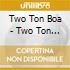 TWO TON BOA