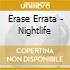 Erase Errata - Nightlife
