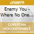 Enemy You - Where No One Knows My Na