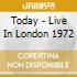TODAY - LIVE IN LONDON 1972
