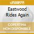 EASTWOOD RIDES AGAIN