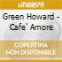 Green Howard - Cafe' Amore