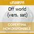 Off world (vers. sat)