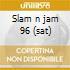 Slam n jam 96 (sat)