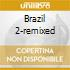 BRAZIL 2-REMIXED