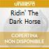 RIDIN' THE DARK HORSE
