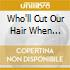 WHO'LL CUT OUR HAIR WHEN WE'RE GONE