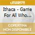 Ithaca - Game For All Who Know Plus Three Bonus T