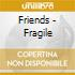 Friends - Fragile