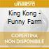 King Kong - Funny Farm