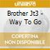 Brother Jt3 - Way To Go