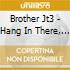 Brother Jt3 - Hang In There, Baby