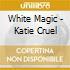 White Magic - Katie Cruel