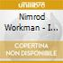 Nimrod Workman - I Want To Go Where Things Are