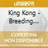 King Kong - Breeding Ground