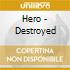 Hero - Destroyed