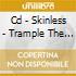 CD - SKINLESS - TRAMPLE THE WEAK HURDLE THE DE