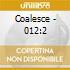 Coalesce - 012:2