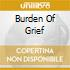 BURDEN OF GRIEF
