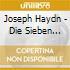 Franz Joseph Haydn - Die Sieben Letzten Worte