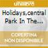 HOLIDAYS,CENTRAL PARK IN THE DAR