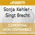 Sonja Kehler - Singt Brecht
