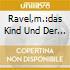 RAVEL,M.:DAS KIND UND DER ZAUBERSPUK