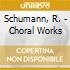 Schumann, R. - Choral Works