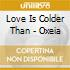 Love Is Colder Than - Oxeia