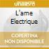 L'AME ELECTRIQUE