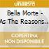 Bella Morte - As The Reasons Die
