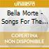 Bella Morte - Songs For The Dead