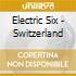 Electric Six - Switzerland