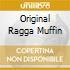ORIGINAL RAGGA MUFFIN