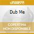 DUB ME